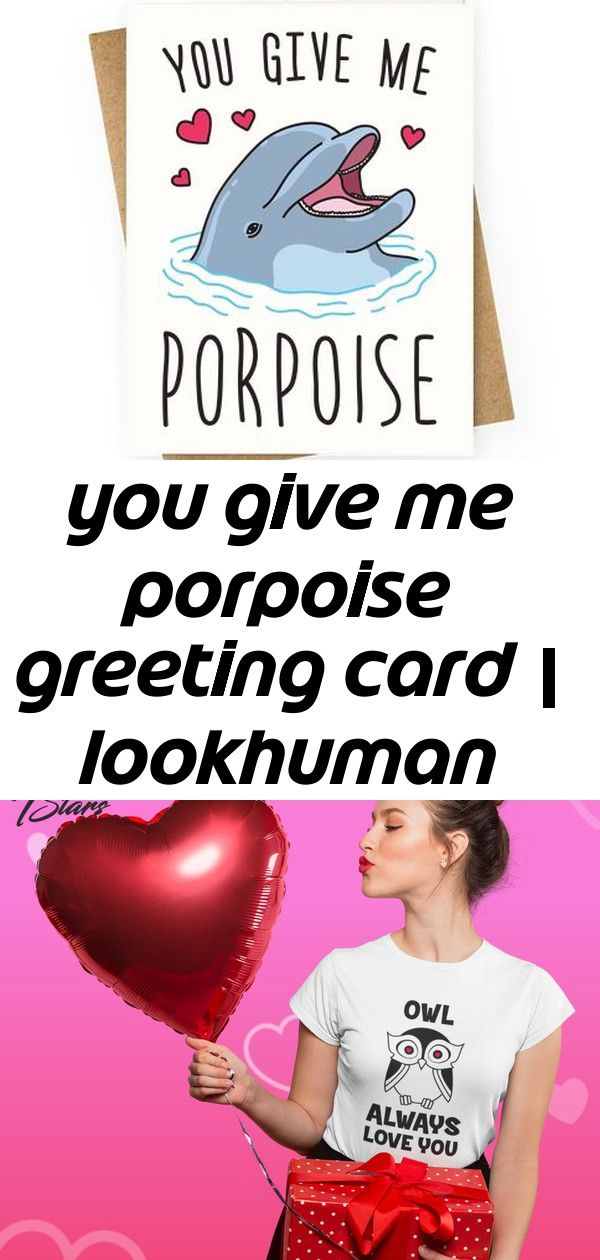 You give me porpoise greeting card  lookhuman Owl always love you And sales  Happy Valentines Day 20 off all Valentines Day designs Buy it now Mr And Mrs Lips And Mustach...