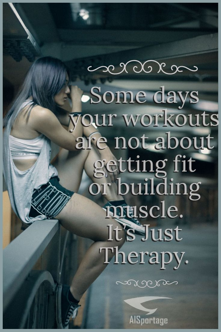 days your workouts are not about getting fit or building muscle Its Just Therapy Let the workout relieve your stress and stop your thoughts from running even just for a l...