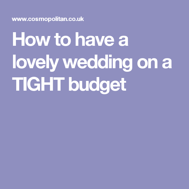 Wedding Ideas On A Tight Budget: 13 Ways To Have A Lovely Wedding On A TIGHT Budget