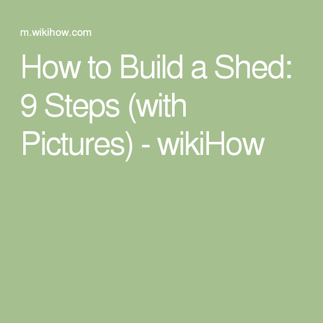 How to Build a Shed: 9 Steps (with Pictures) - wikiHow
