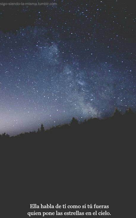 Ella Hablaba De Ti Como Si Fueras Quien Pone Las Estrellas En El Cielo Frases Frases Tumblr Cortas Estrellas En El Cielo