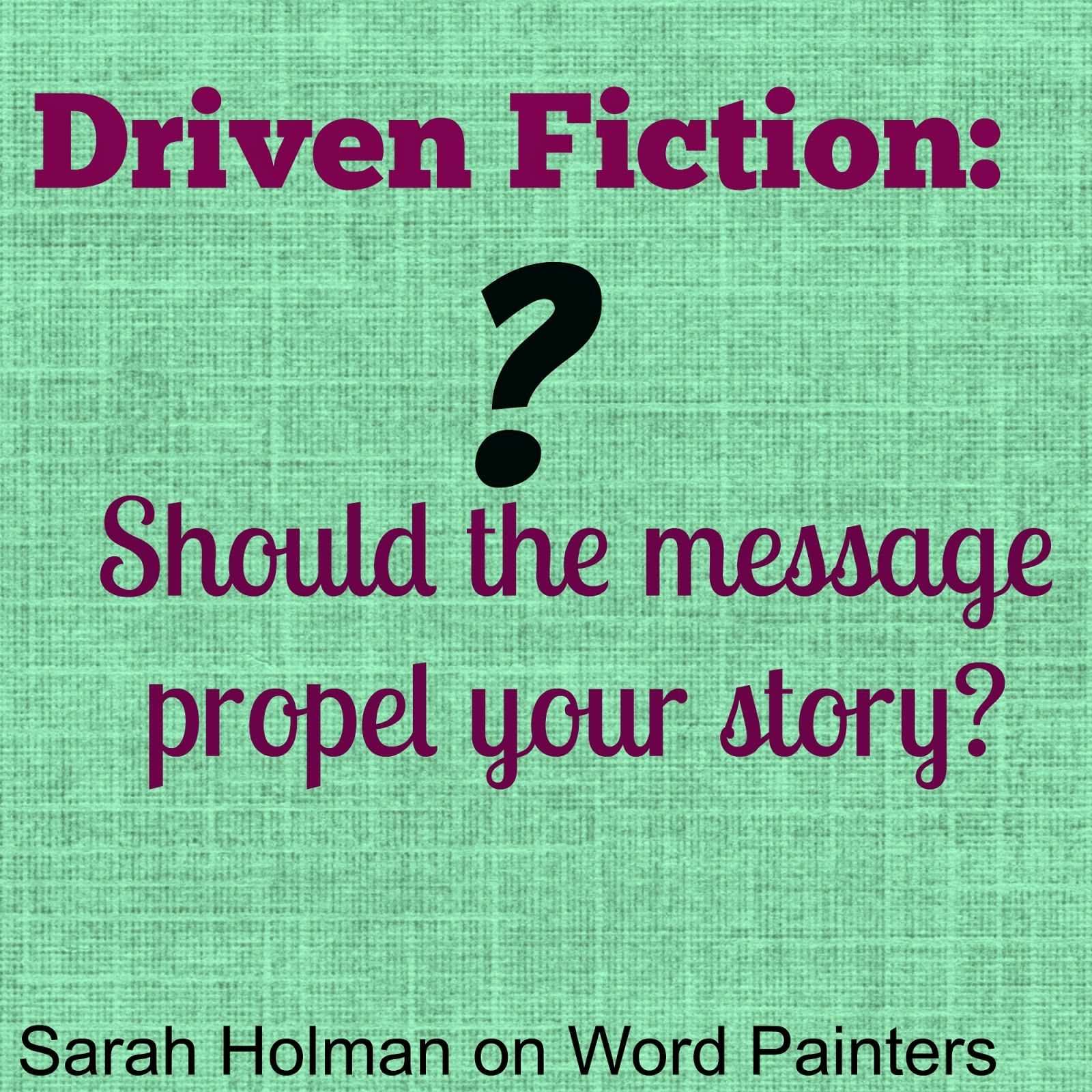 Word Painters Driven Fiction Should The Message Propel