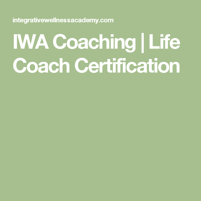 Iwa Coaching Life Coach Certification Life Coach Pinterest