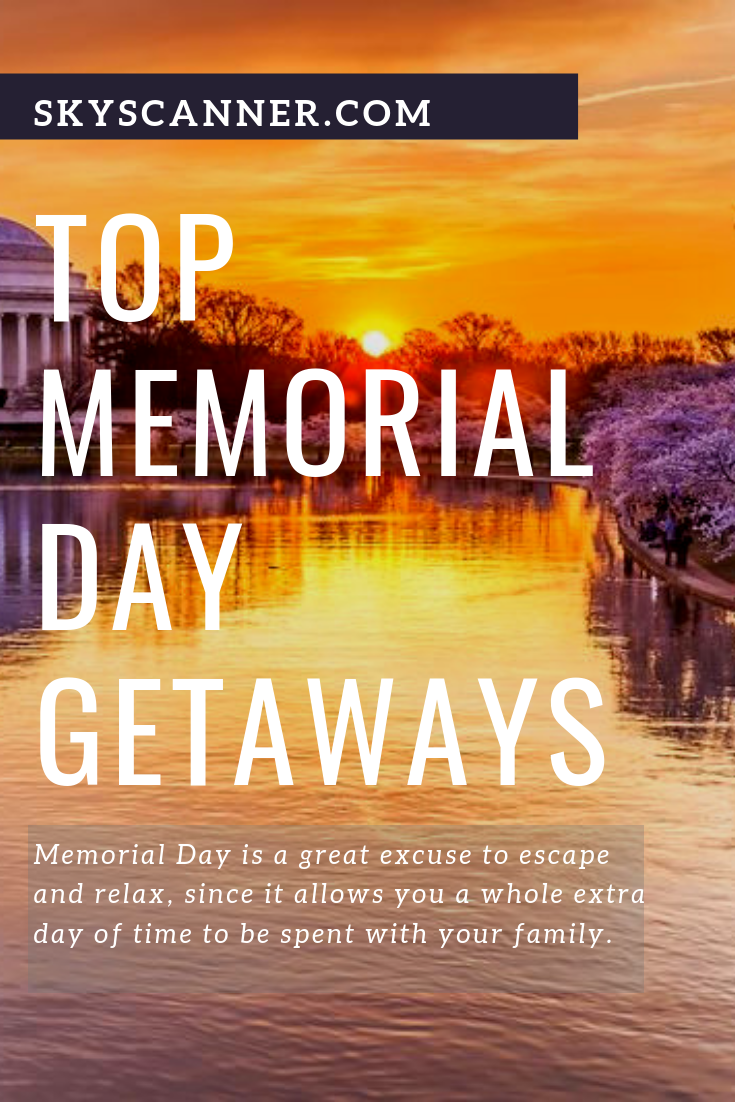 Top Weekend Getaway Ideas For Memorial Day 2019 Memorial Day Weekend Getaways Top Weekend Getaways Memorial Day