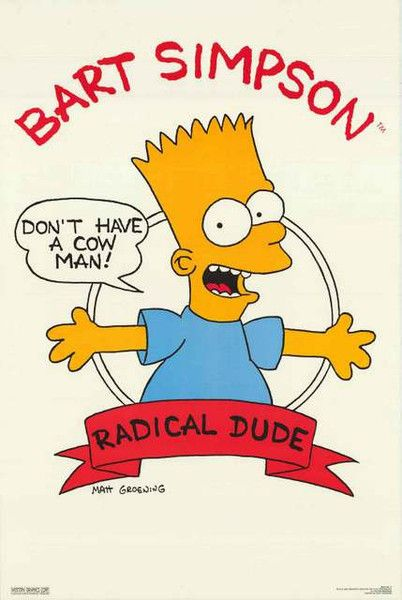 f33a03bcdb4 A classic poster from The Simpsons - Radical Dude Bart Simpson says