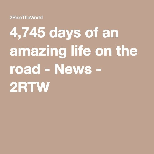 4,745 days of an amazing life on the road - News - 2RTW