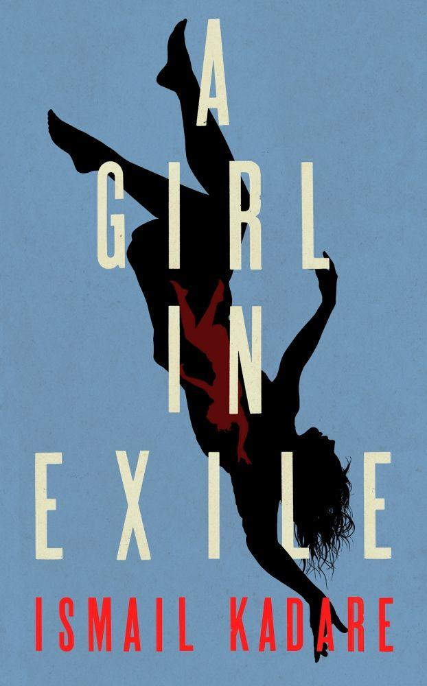 A Girl In Exile Ismail Kadare Books Good Books