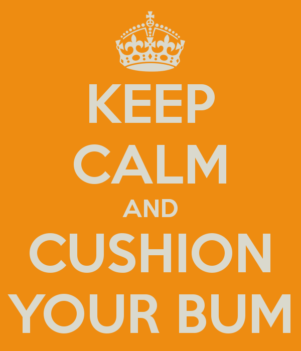 KEEP CALM AND CUSHION YOUR BUM