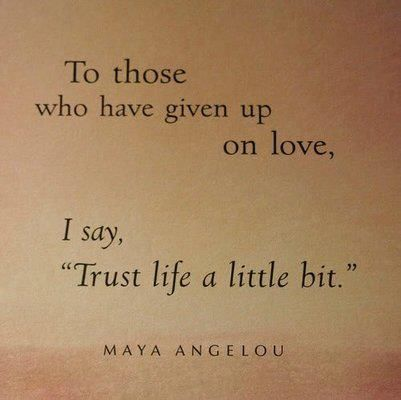 Maya Angelou, Quotes, Sayings, Positive, Love, Trust, Life