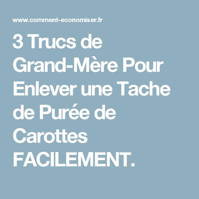 3 Trucs De Grand Mere Pour Enlever Une Tache De Puree De Carottes Facilement Carotte Puree Carotte Trucs De Grand Mere