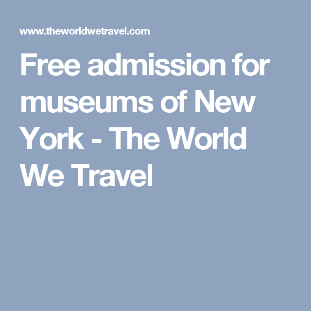 Free admission for museums of New York - The World We Travel