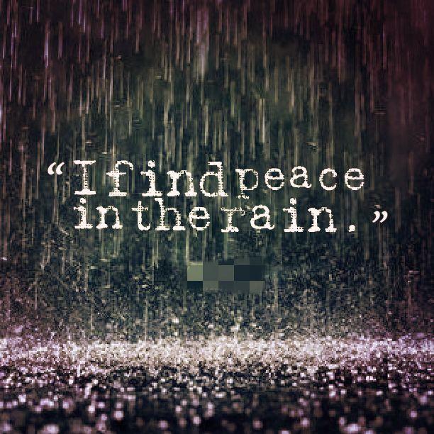 Peace In The Rain Love Rain Quotes Rain Quotes Raining Day Quotes
