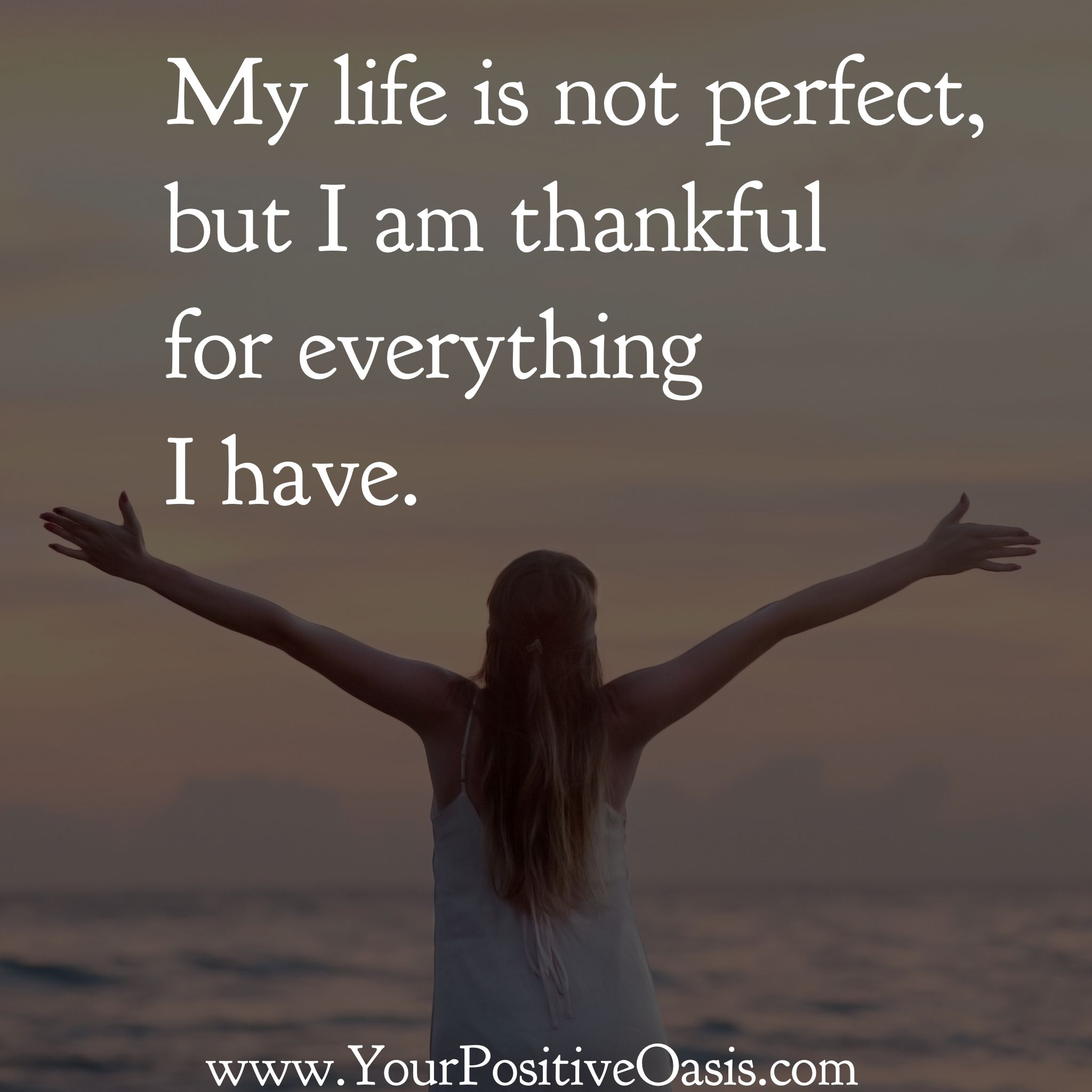 My life is not perfect but I'm thankful for everything I