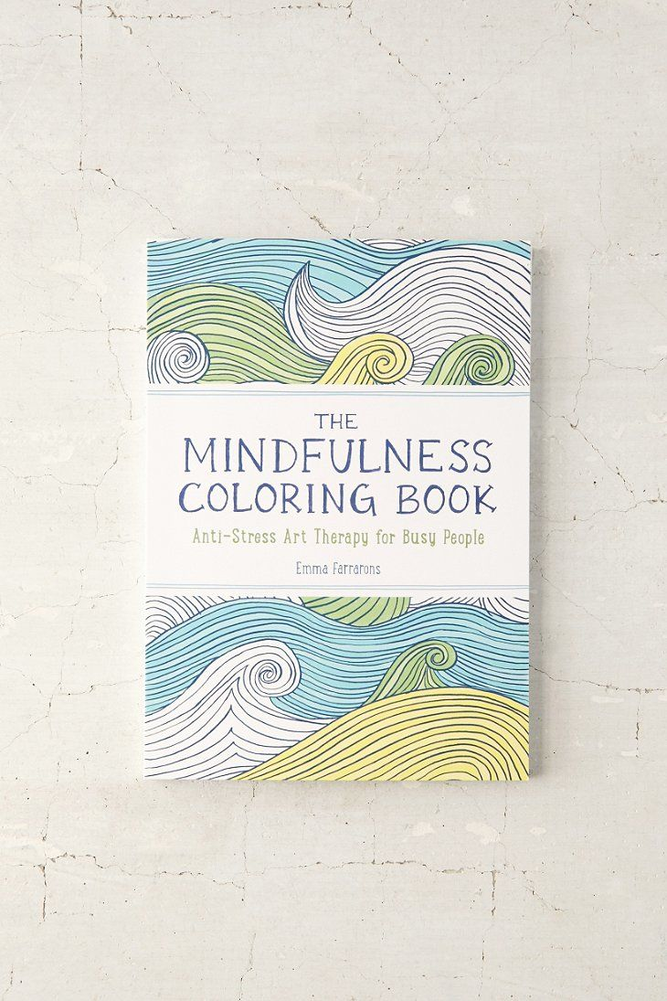 The Mindfulness Coloring Book Anti Stress Art Therapy For Busy People By Emma Farrarons Urban Outfi Coloring Books Coloring Books Gifts Stress Coloring Book