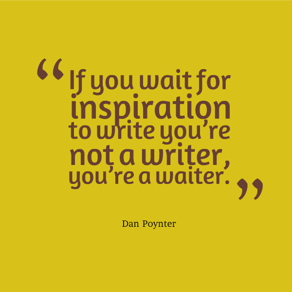 Don't wait too long for inspiration or we may end up becoming waiters   https://www.facebook.com/photo.php?fbid=10151527464827096