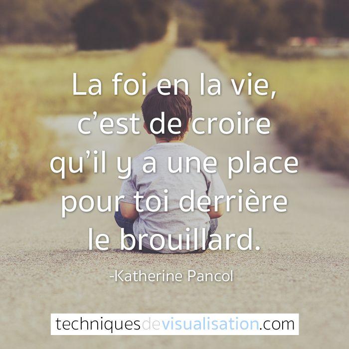 Katherine Pancol La Foi En La Vie C Est De Croire Qu Il Y A Une Place Pour Toi Derriere Le Brouillard Citation Katherine Pancol Belles Citations Inspirantes