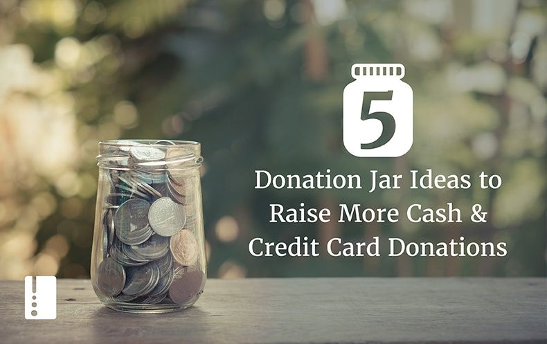 5 Donation Jar Ideas For More Cash Credit Card Donations All Posts Dipjar Donation Jar Cash Credit Card Cash Credit