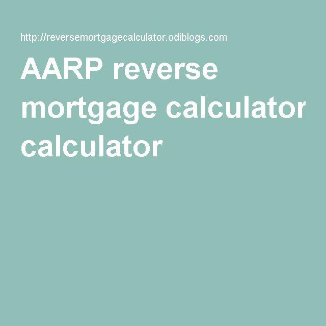 Aarp Reverse Mortgage Calculator  Calculator    Calculator