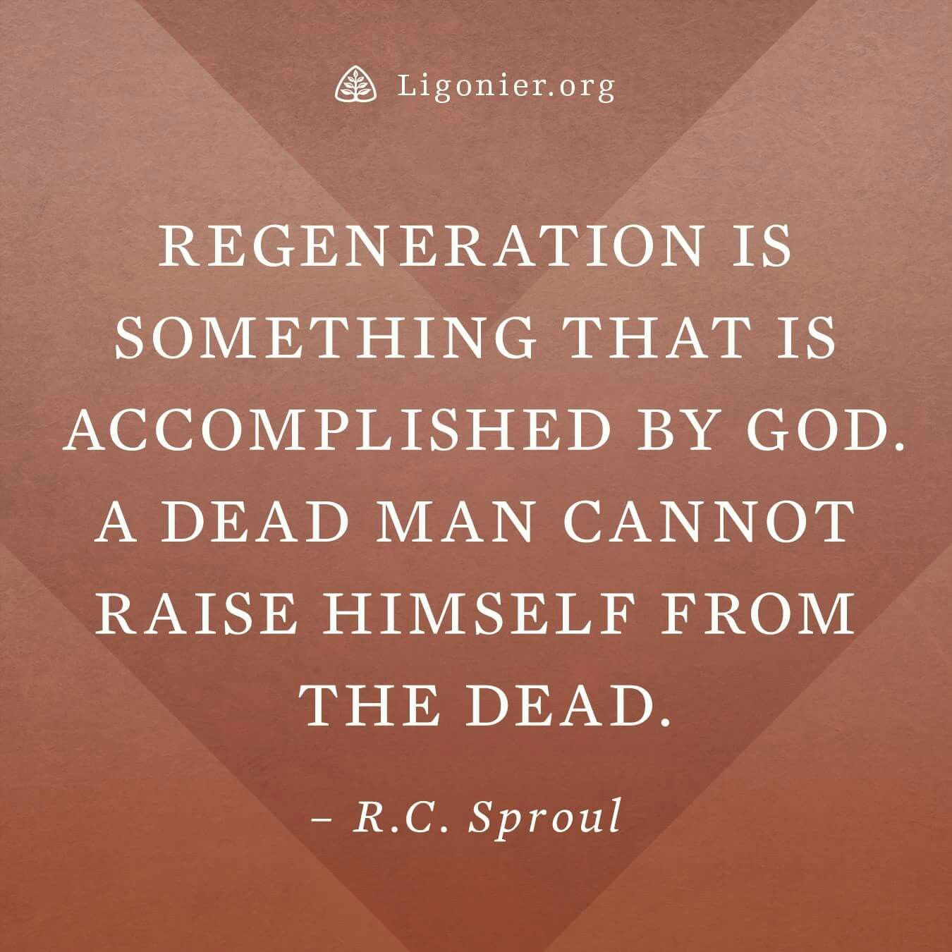 Christian Life Quotes Christian Quotes  R.csproul Quotes  Regeneration  Conversion