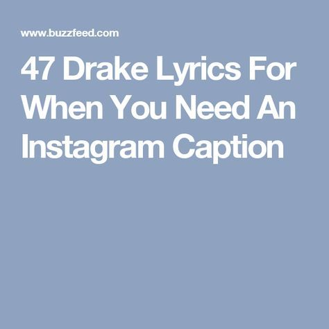 Good Bio Quotes For Instagram Amazing 47 Drake Lyrics For When You Need An Instagram Caption  Literature . Design Decoration