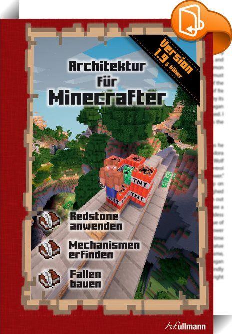 Minecraft: Architektur für Minecrafter    ::  • Erweitert eure architektonischen Fertigkeiten und baut eure eigenen praktischen Konstruktionen.  • Lernt, wie man komplexe und geniale Mechanismen entwickelt und clevere Fallen baut.  • Entdeckt dutzende Beispiele, die ihr Schritt für Schritt in eurer Welt umsetzen könnt.  • Redstone anwenden  • Mechanismes erfinden  • Fallen bauen