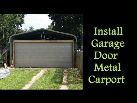 Part 3 How To Enclose A Metal Carport Installing Garage Door On Carport Garage Doors Metal Carports Garage Door Installation