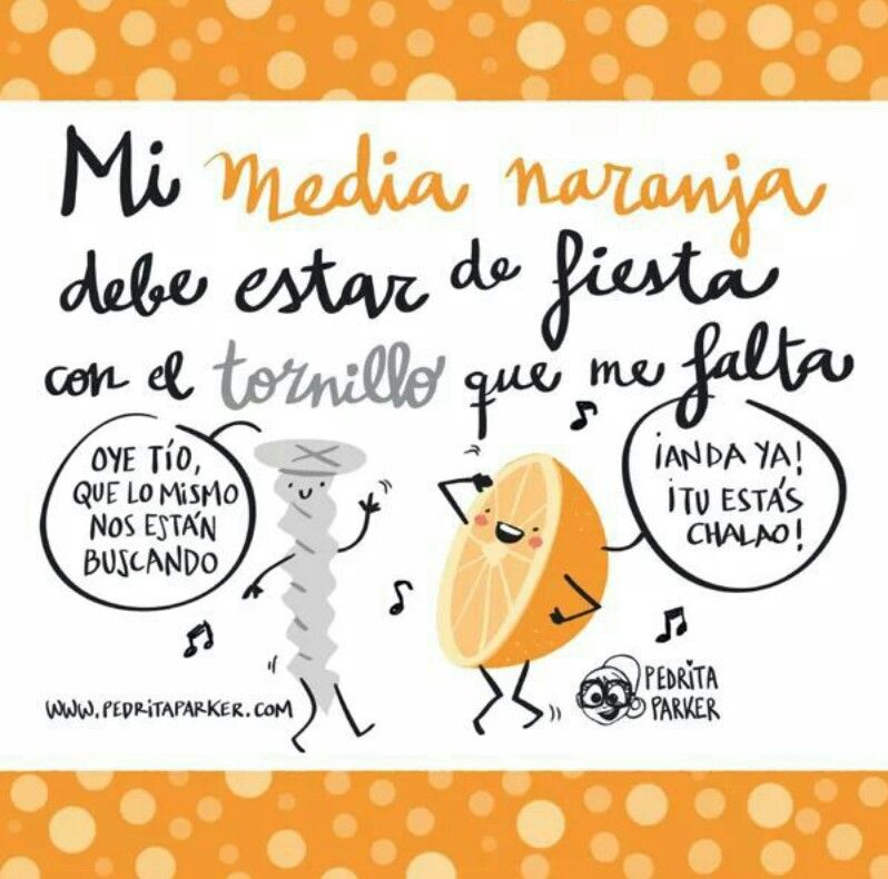 Mi Media Naranja Y El Tornillo Que Me Falta Frases