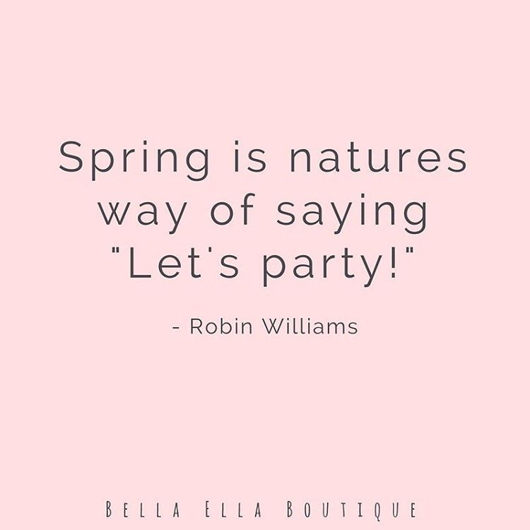 Lets Party Spring Spring Is Natures Way Of Saying Let S Party Robin Williams Robin Williams Quote Funny Spring Spring Quotes Sayings Spring Funny
