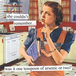 Photo of Anne Taintor → she couldn't remember…was it one teaspoon of arsenic or two?