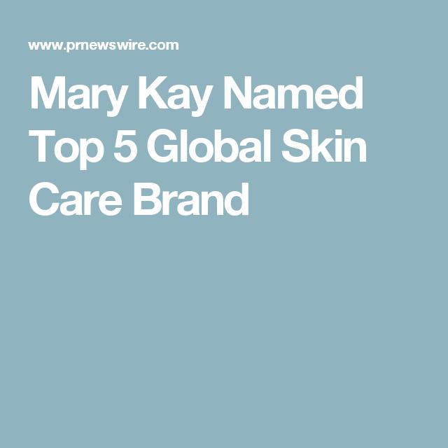 Mary Kay Named Top 5 Global Skin Care Brand Skin Care Brands Mary Kay Skin Care