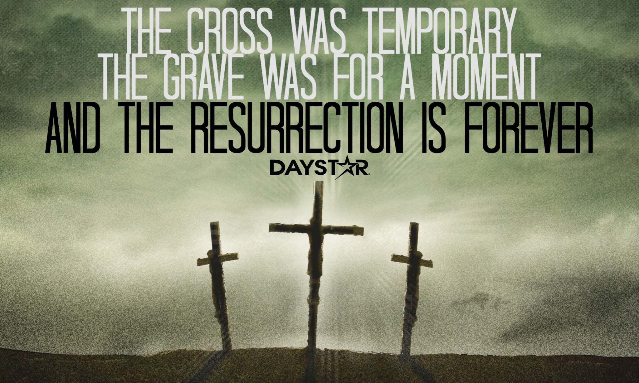 The Cross Was Temporary The Grave Was For A Moment And