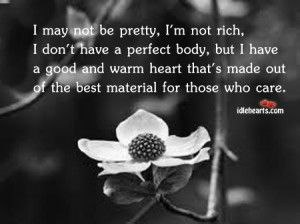 I May Not Be Pretty Rich But I Have A Good Heart For Those Who Care Rich Quotes Beautiful Quotes Perfection Quotes