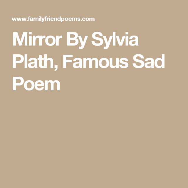 mirror by sylvia plath famous sad poem poetry poems  mirror by sylvia plath famous sad poem