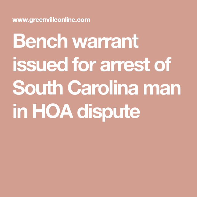 Bench Warrant Issued For Arrest Of South Carolina Man In Hoa Dispute Dispute Arrest Clerk Of Courts