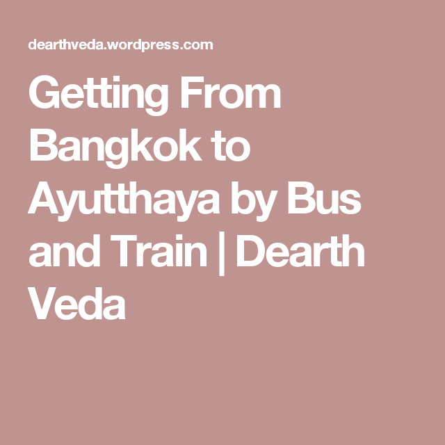How Do I Get From Bangkok To Ayutthaya By Train