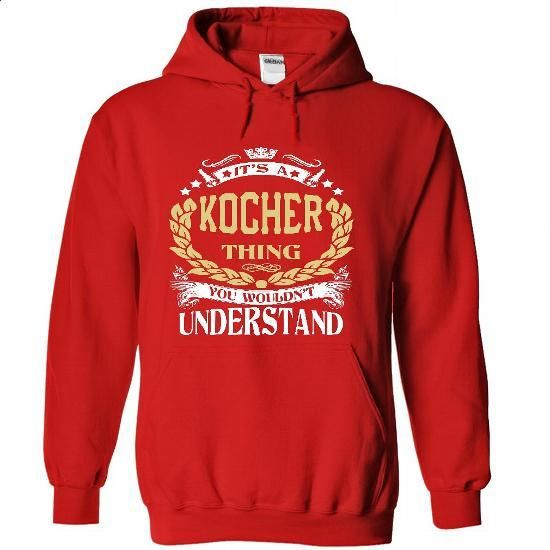 KOCHER .Its a KOCHER Thing You Wouldnt Understand - T S - #pink hoodie #sweatshirt tunic. MORE INFO => https://www.sunfrog.com/LifeStyle/KOCHER-Its-a-KOCHER-Thing-You-Wouldnt-Understand--T-Shirt-Hoodie-Hoodies-YearName-Birthday-1247-Red-Hoodie.html?68278