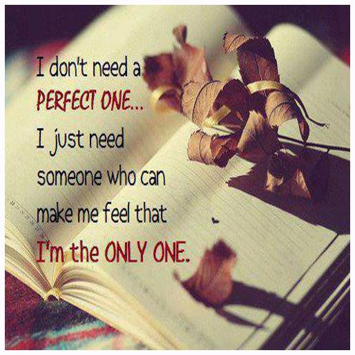 I Don T Need A Perfect One I Just Need Someone Who Can Make Me Feel That I M The Only One Social Quotes Finding Love Quotes Picture Quotes