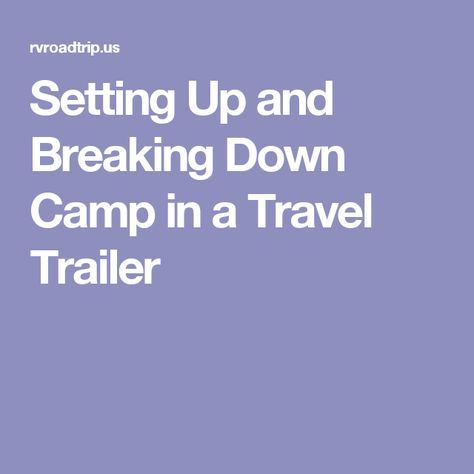 Setting Up And Breaking Down Camp In A Travel Trailer Travel Trailer Accessories Travel Trailer Travel Trailer Hacks