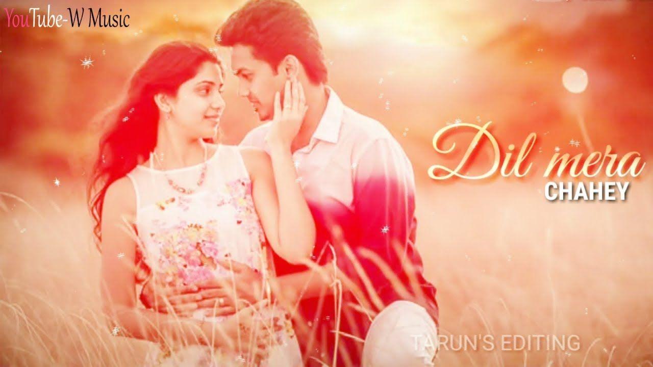 Dil Mera Chahe Jab Bhi Tu Aaye Arijit Singh New Whatsapp Status 2019 Romantic Songs Video Romantic Status New Whatsapp Status