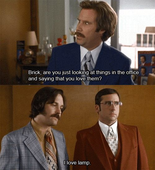 Amazing Anchorman. Brick Loves Lamp. I Love Lamp. Therefore, We Are Soul Mates