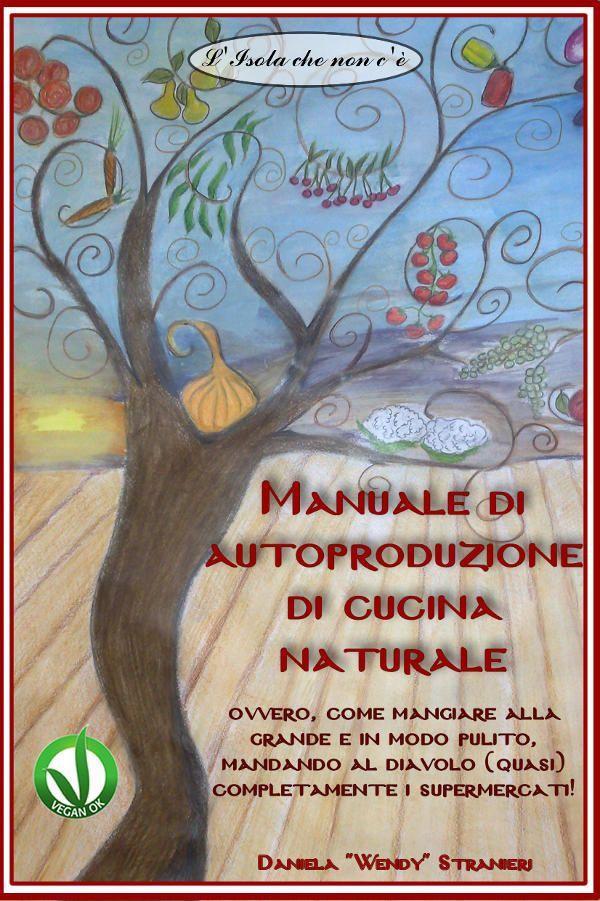 Manuale di autoproduzione di cucina naturale (copertina ...
