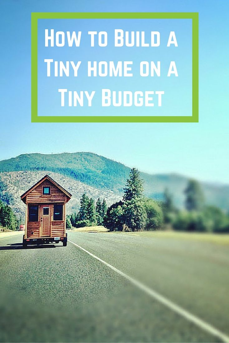 How to Build a Tiny Home on a Tiny Budget | Kleines zuhause, Hütten ...