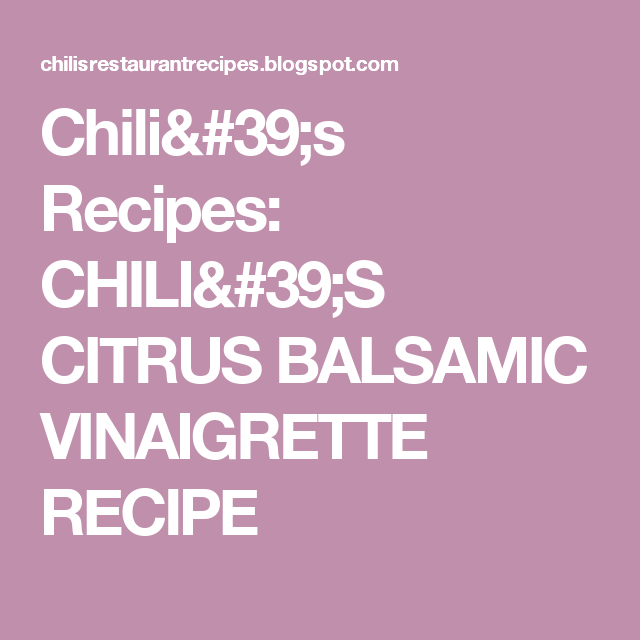 Chili's Recipes: CHILI'S CITRUS BALSAMIC VINAIGRETTE RECIPE