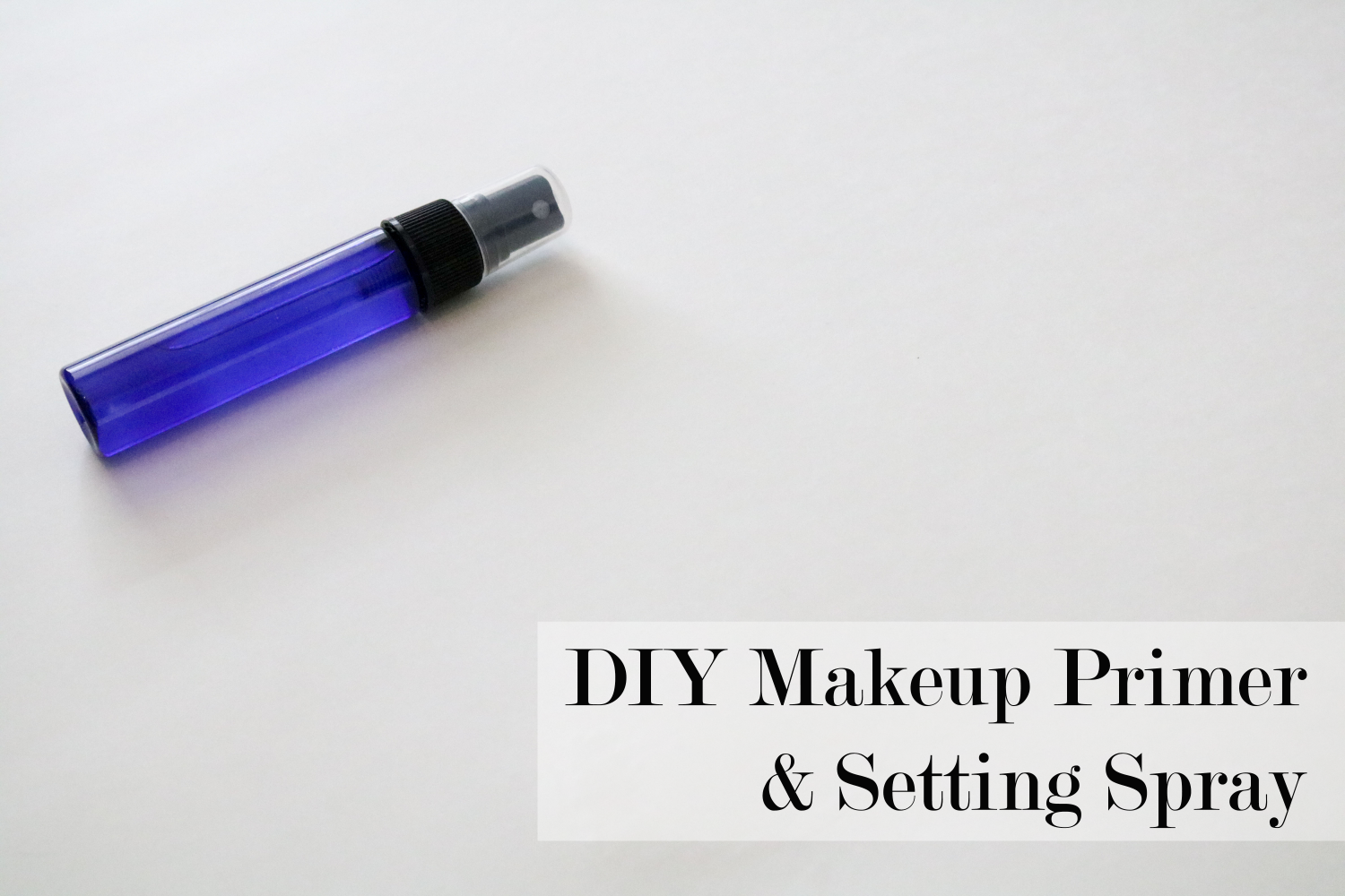 DIY All Natural Makeup Primer/Setting Spray Makeup spray