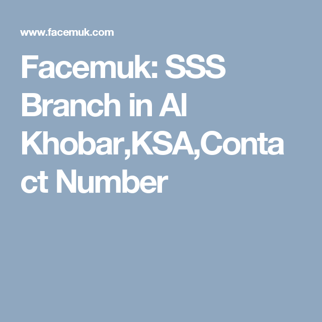 Facemuk Sss Branch In Al Khobar Ksa Contact Number Al Khobar Sss Branch
