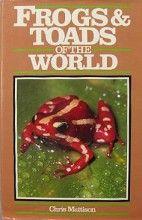 Frogs and Toads of the World (1998) Chris Mattison Facts on File, 2ª edição, 1998 ISBN: 9780713723557  Tipo: Brochura  Número de páginas: 191