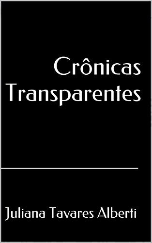 Crônicas Transparentes  https://www.amazon.com.br/dp/B01MQHQJTP/ref=cm_sw_r_pi_awdb_x_E-kkybC7MDEQM