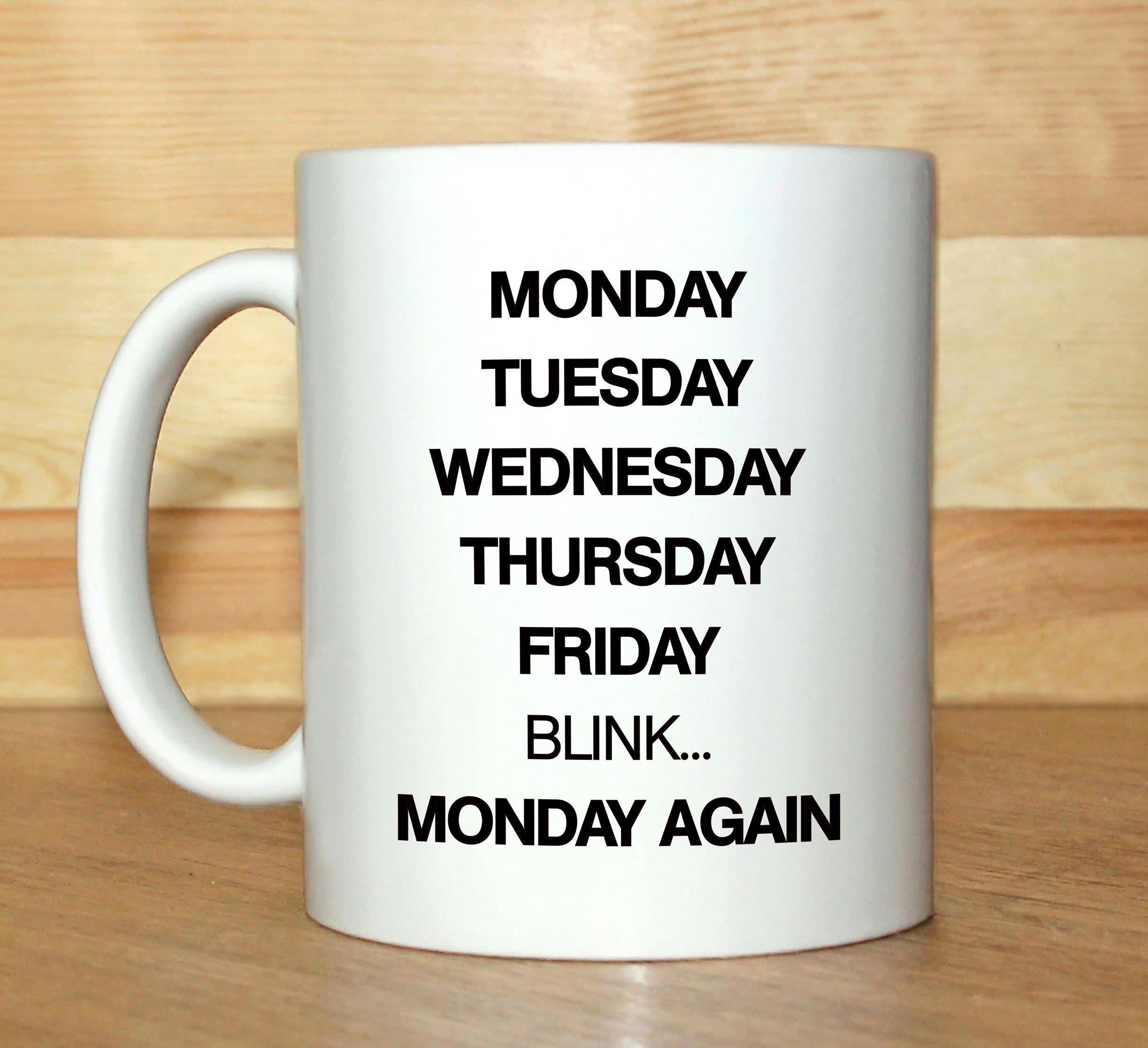 Funny Coffee Mug, Work Mug, Christmas Gift Mug, Blink Monday,