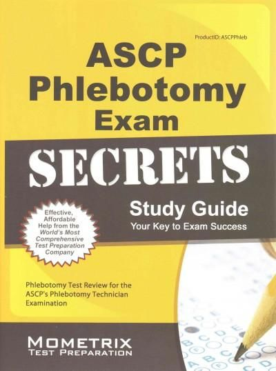Ascp Phlebotomy Exam Secrets: Phlebotomy Test Review for the ASCP\'s ...