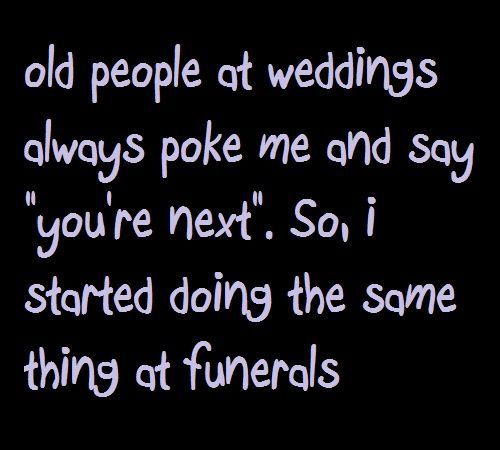 Things To Say At Funerals Funny Quotes Sarcasm Funny Quotes About Life Witty Quotes About Life